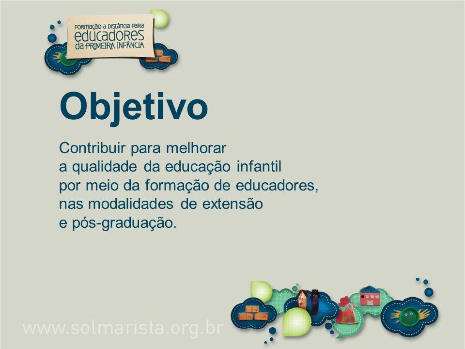 Objetivo Contribuir para melhorar a qualidade da educação infantil por meio da formação de educadores, nas modalidades de extensão e pós-graduação.