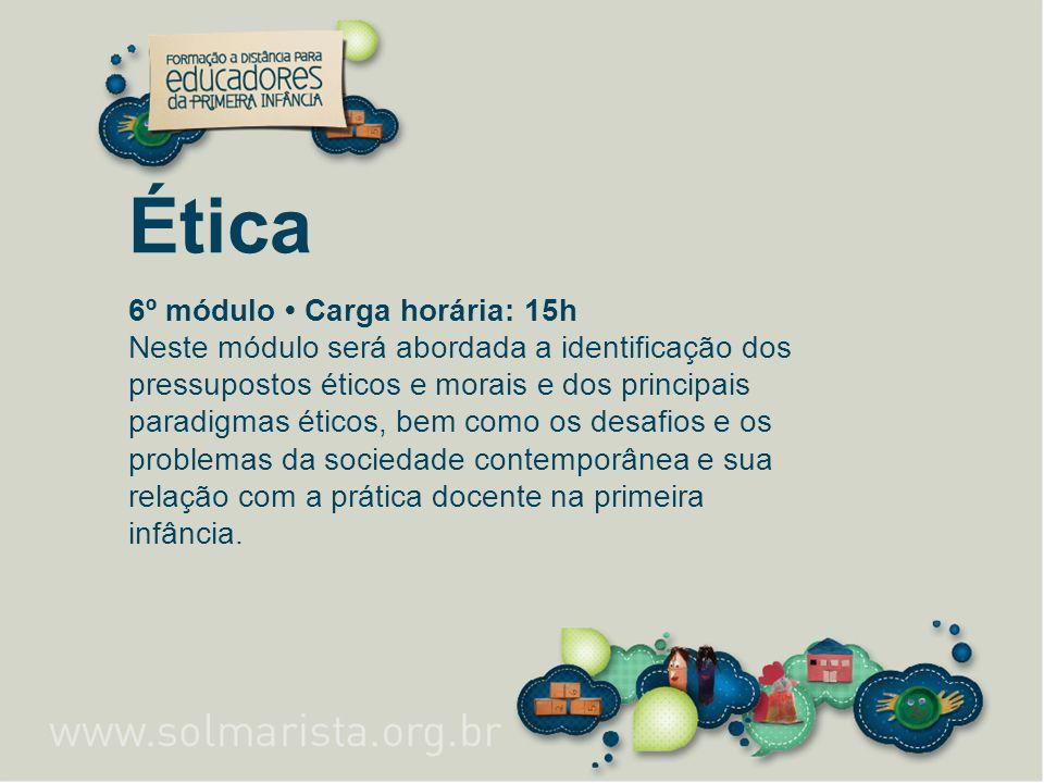 Ética 6º módulo Carga horária: 15h Neste módulo será abordada a identificação dos pressupostos éticos e morais e dos principais paradigmas éticos, bem