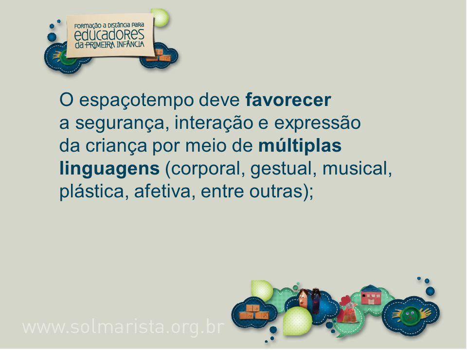 O espaçotempo deve favorecer a segurança, interação e expressão da criança por meio de múltiplas linguagens (corporal, gestual, musical, plástica, afe