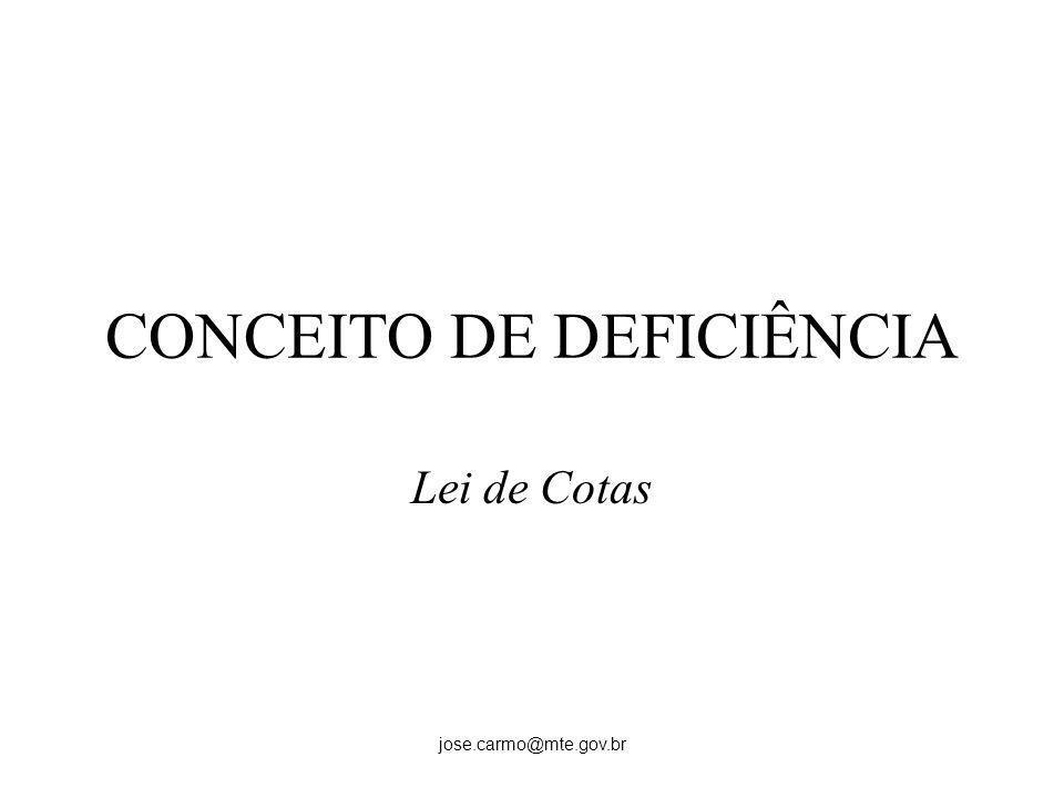 jose.carmo@mte.gov.br CONCEITO DE DEFICIÊNCIA Lei de Cotas