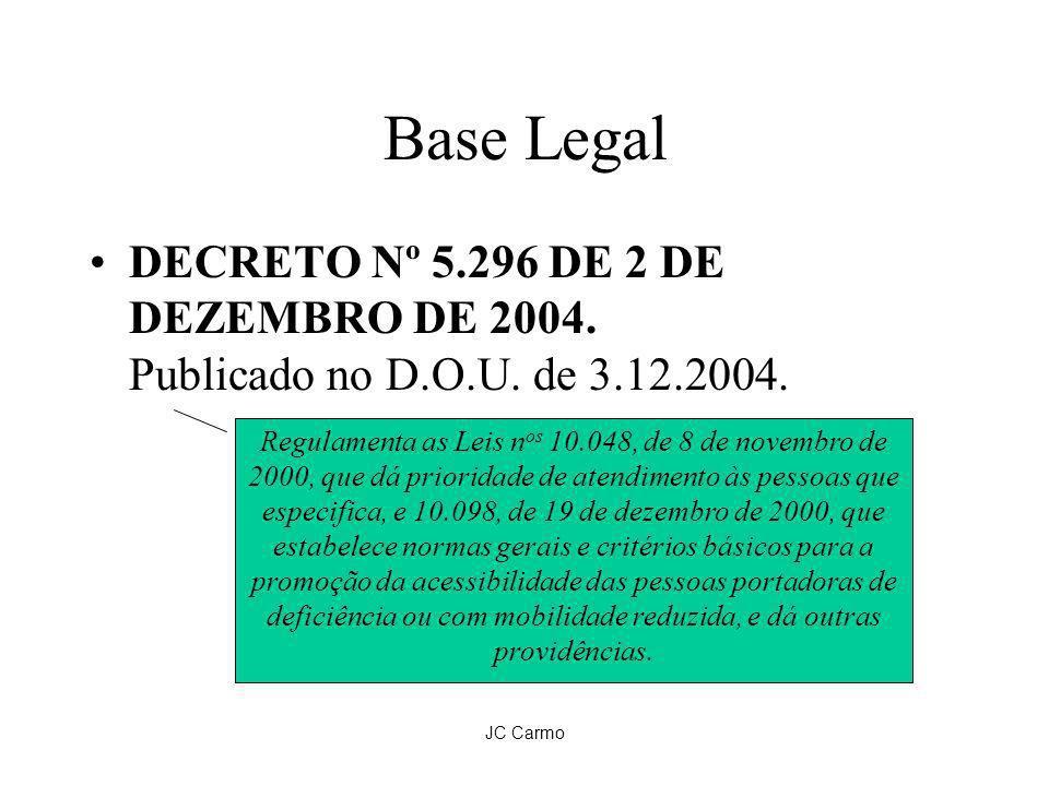 JC Carmo Base Legal DECRETO Nº 5.296 DE 2 DE DEZEMBRO DE 2004. Publicado no D.O.U. de 3.12.2004. Regulamenta as Leis n os 10.048, de 8 de novembro de