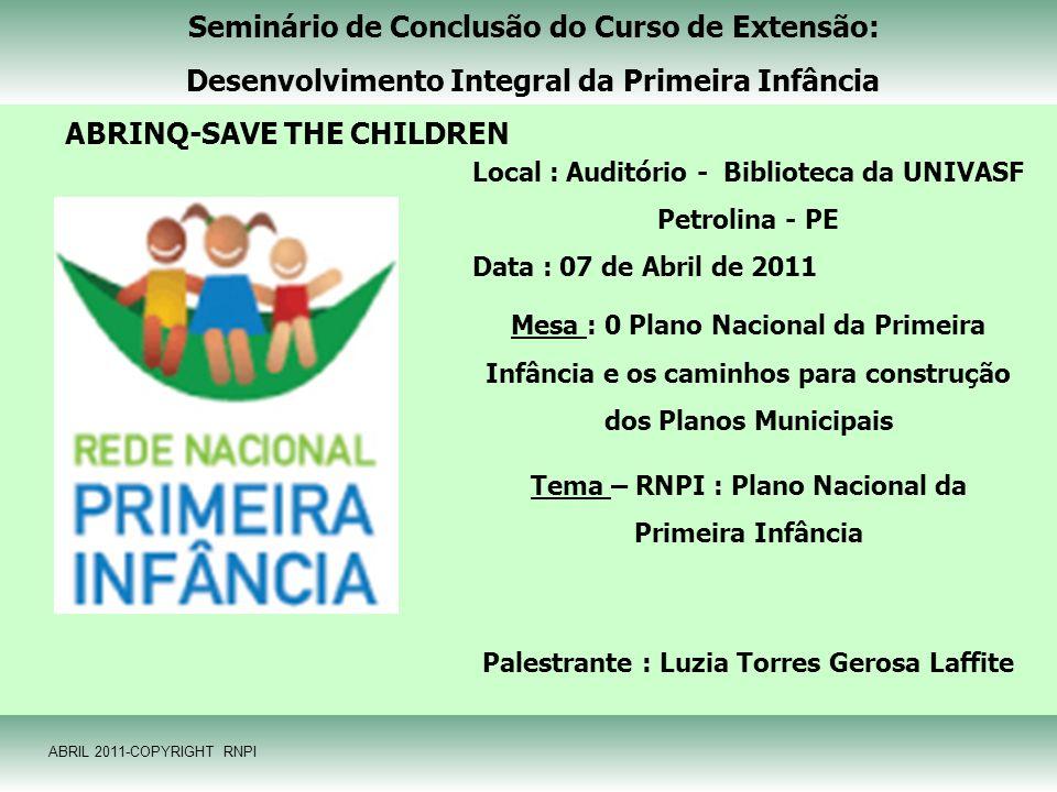 Seminário de Conclusão do Curso de Extensão: Desenvolvimento Integral da Primeira Infância ABRINQ-SAVE THE CHILDREN Local : Auditório - Biblioteca da