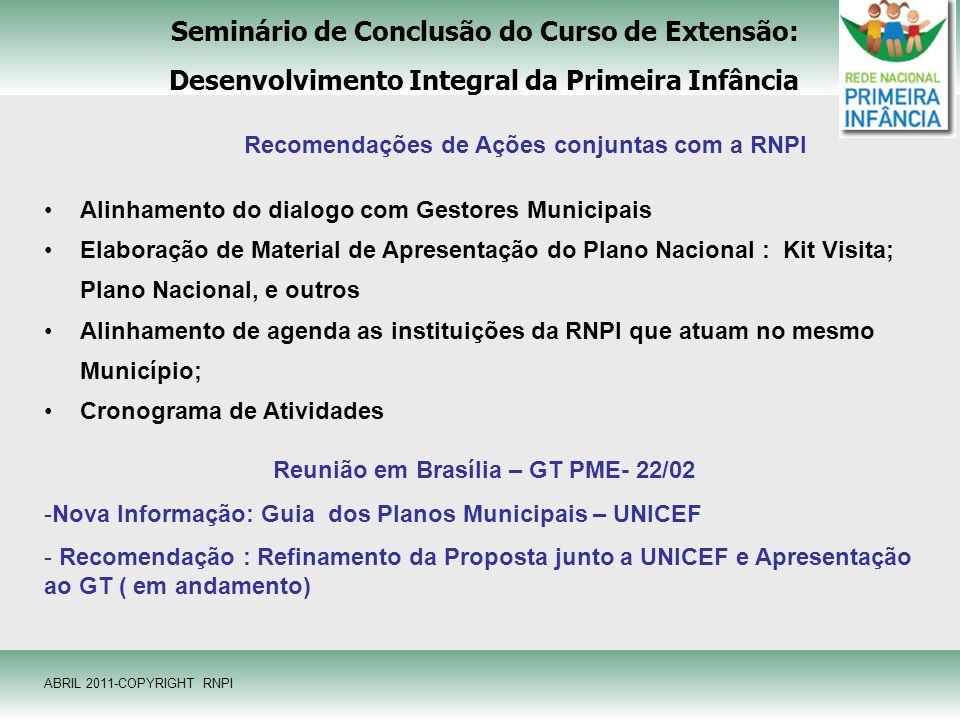 Seminário de Conclusão do Curso de Extensão: Desenvolvimento Integral da Primeira Infância ABRIL 2011-COPYRIGHT RNPI Recomendações de Ações conjuntas