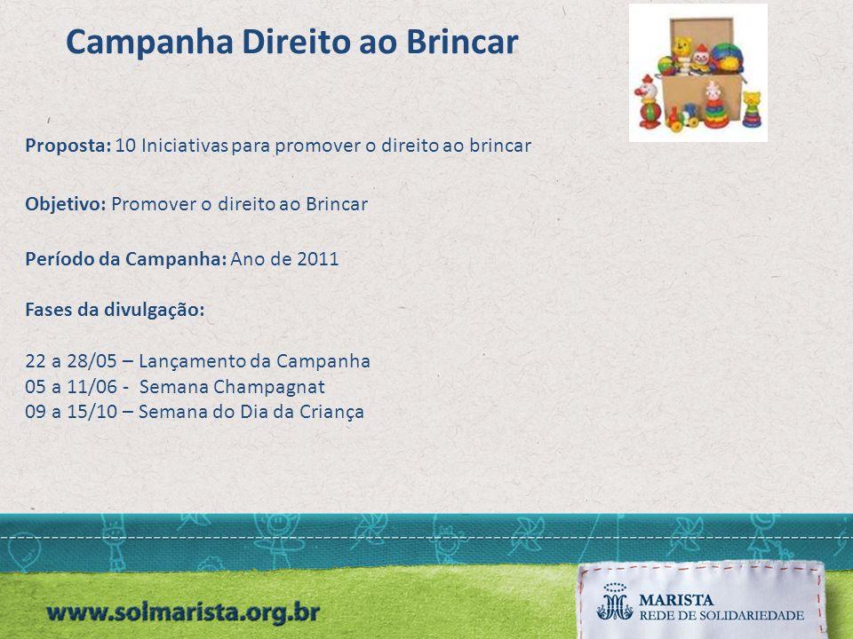 Proposta: 10 Iniciativas para promover o direito ao brincar Objetivo: Promover o direito ao Brincar Período da Campanha: Ano de 2011 Fases da divulgaç