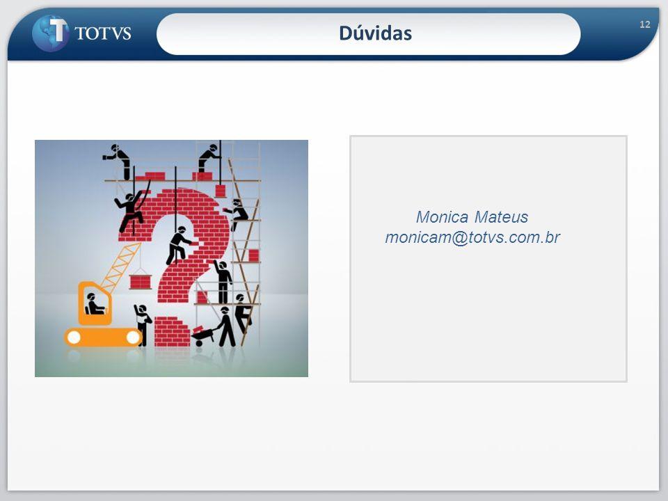 12 Dúvidas Monica Mateus monicam@totvs.com.br