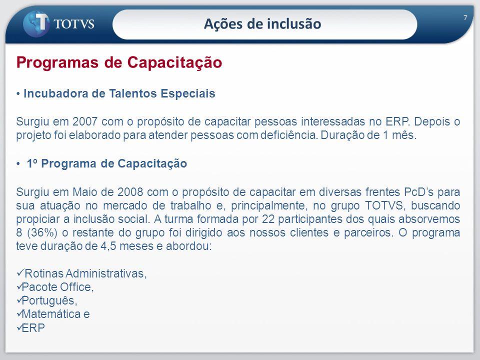7 Programas de Capacitação Incubadora de Talentos Especiais Surgiu em 2007 com o propósito de capacitar pessoas interessadas no ERP. Depois o projeto