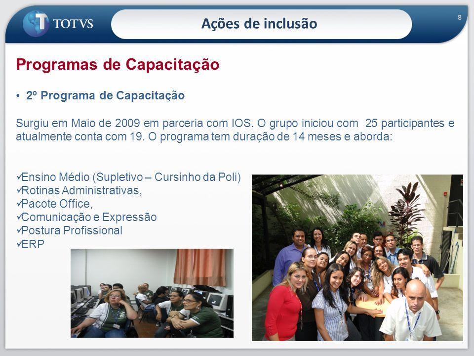 8 Ações de inclusão Programas de Capacitação 2º Programa de Capacitação Surgiu em Maio de 2009 em parceria com IOS. O grupo iniciou com 25 participant