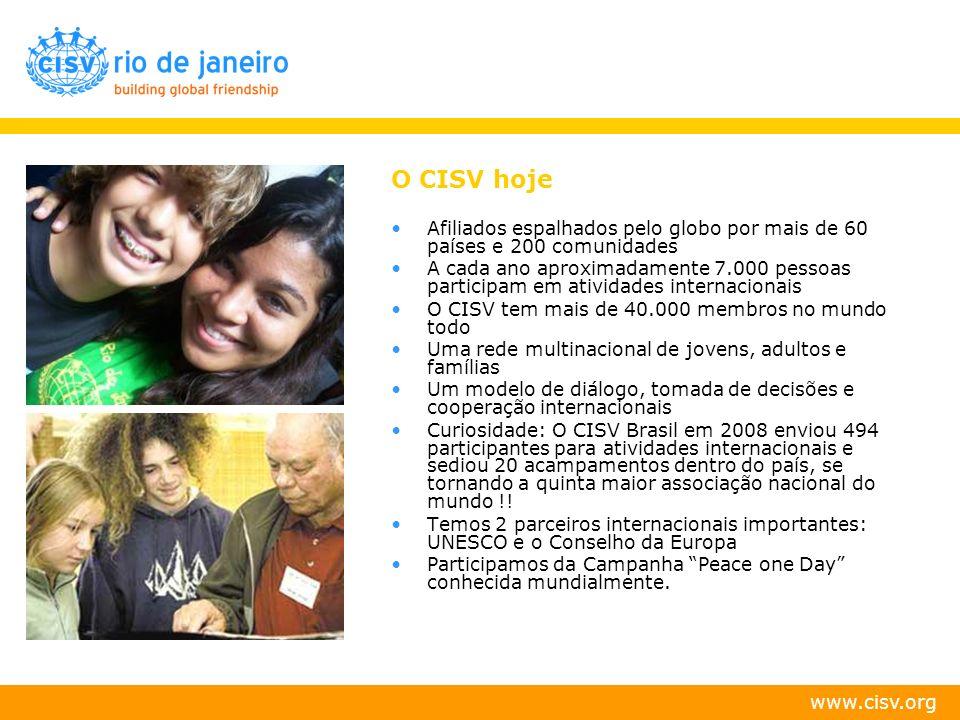 www.cisv.org O CISV hoje Afiliados espalhados pelo globo por mais de 60 países e 200 comunidades A cada ano aproximadamente 7.000 pessoas participam e