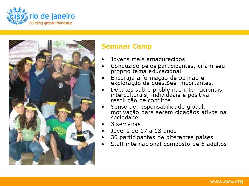 www.cisv.org Seminar Camp Jovens mais amadurecidos Conduzido pelos participantes, criam seu próprio tema educacional Encoraja a formação de opinião e
