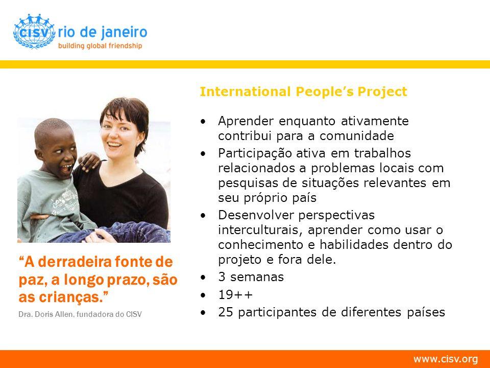 www.cisv.org A derradeira fonte de paz, a longo prazo, são as crianças. Dra. Doris Allen, fundadora do CISV International Peoples Project Aprender enq