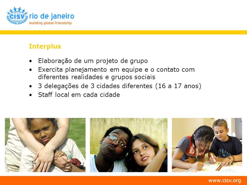 www.cisv.org Interplus Elaboração de um projeto de grupo Exercita planejamento em equipe e o contato com diferentes realidades e grupos sociais 3 dele