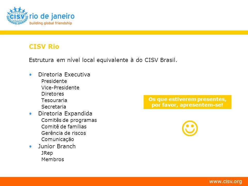 www.cisv.org CISV Rio Estrutura em nível local equivalente à do CISV Brasil. Diretoria Executiva Presidente Vice-Presidente Diretores Tesouraria Secre