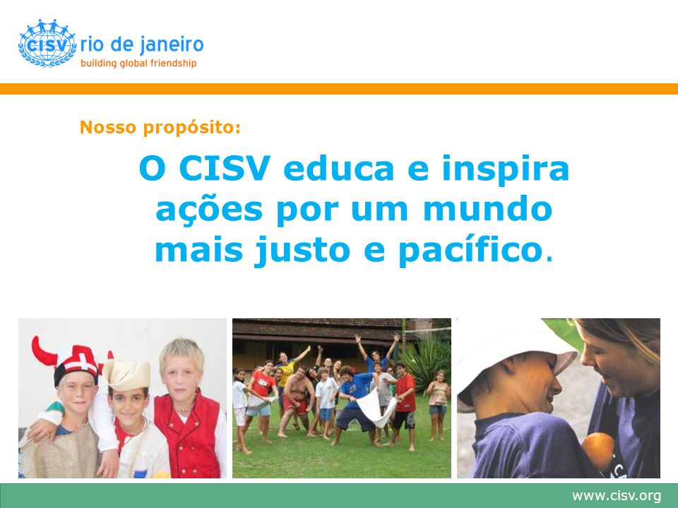 www.cisv.org CISV Brasil Chapters –Araraquara (AQA) –Belo Horizonte (BHZ) –Brasília (BSB) –Campinas (CPQ) –Londrina (LDB) –Rio de Janeiro (RIO) –Salvador (SSA) –São José dos Campos (SJK) –São Paulo (SAO) –Vitória (VIX) Promocionais: –Curitiba (CWB) Diretoria Executiva –Presidente –Vice-Presidente –Diretores –Tesouraria –Secretaria Diretoria Expandida –Comitês de programas –Comitê de famílias –Gerência de riscos –Comunicação Junior Branch –NJRs –JReps