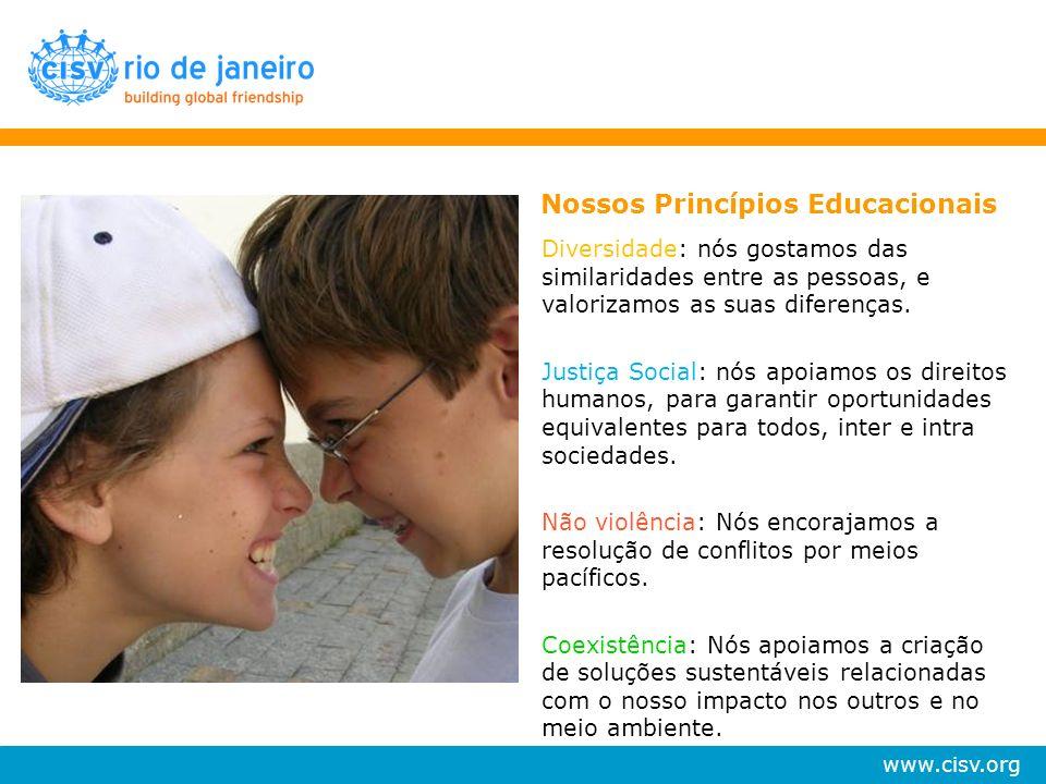 www.cisv.org Nossos Princípios Educacionais Diversidade: nós gostamos das similaridades entre as pessoas, e valorizamos as suas diferenças. Justiça So