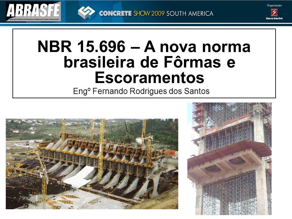 NBR 15.696 – A nova norma brasileira de Fôrmas e Escoramentos Engº Fernando Rodrigues dos Santos