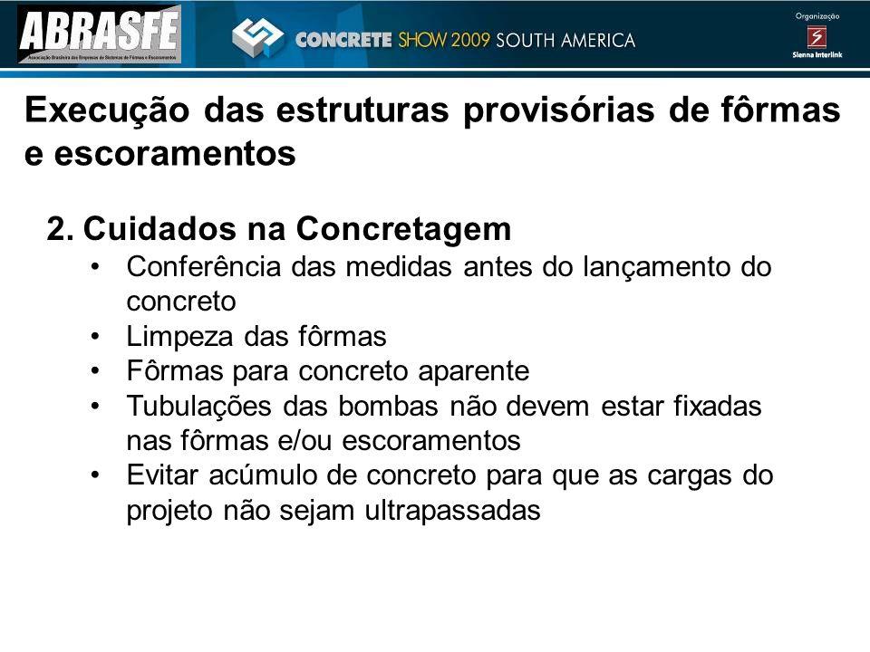 2.Cuidados na Concretagem Conferência das medidas antes do lançamento do concreto Limpeza das fôrmas Fôrmas para concreto aparente Tubulações das bomb
