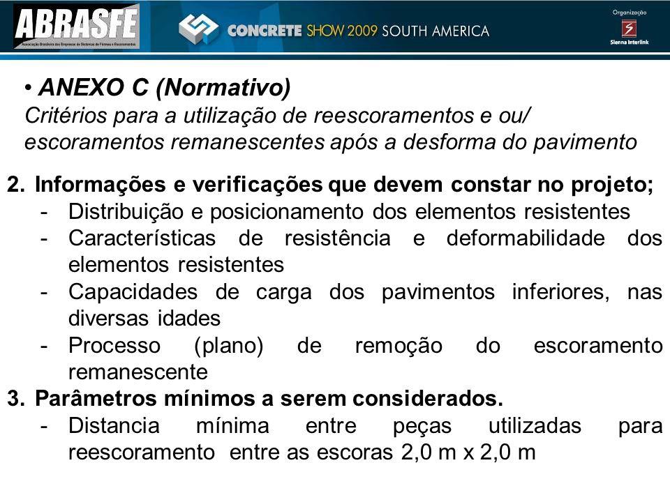 ANEXO C (Normativo) Critérios para a utilização de reescoramentos e ou/ escoramentos remanescentes após a desforma do pavimento 2.Informações e verifi