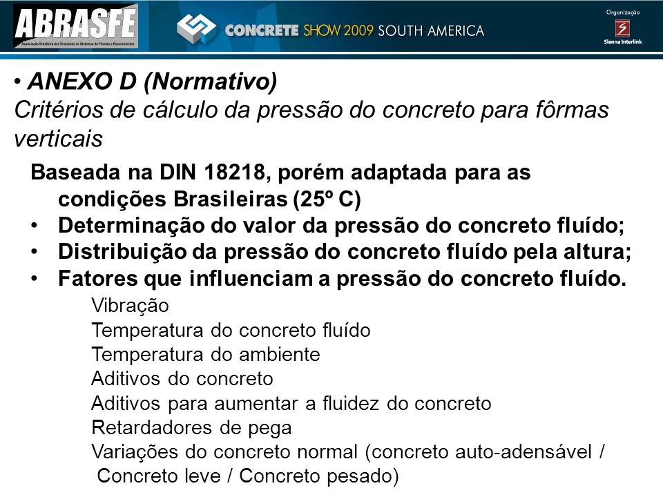 ANEXO D (Normativo) Critérios de cálculo da pressão do concreto para fôrmas verticais Baseada na DIN 18218, porém adaptada para as condições Brasileiras (25º C) Determinação do valor da pressão do concreto fluído; Distribuição da pressão do concreto fluído pela altura; Fatores que influenciam a pressão do concreto fluído.