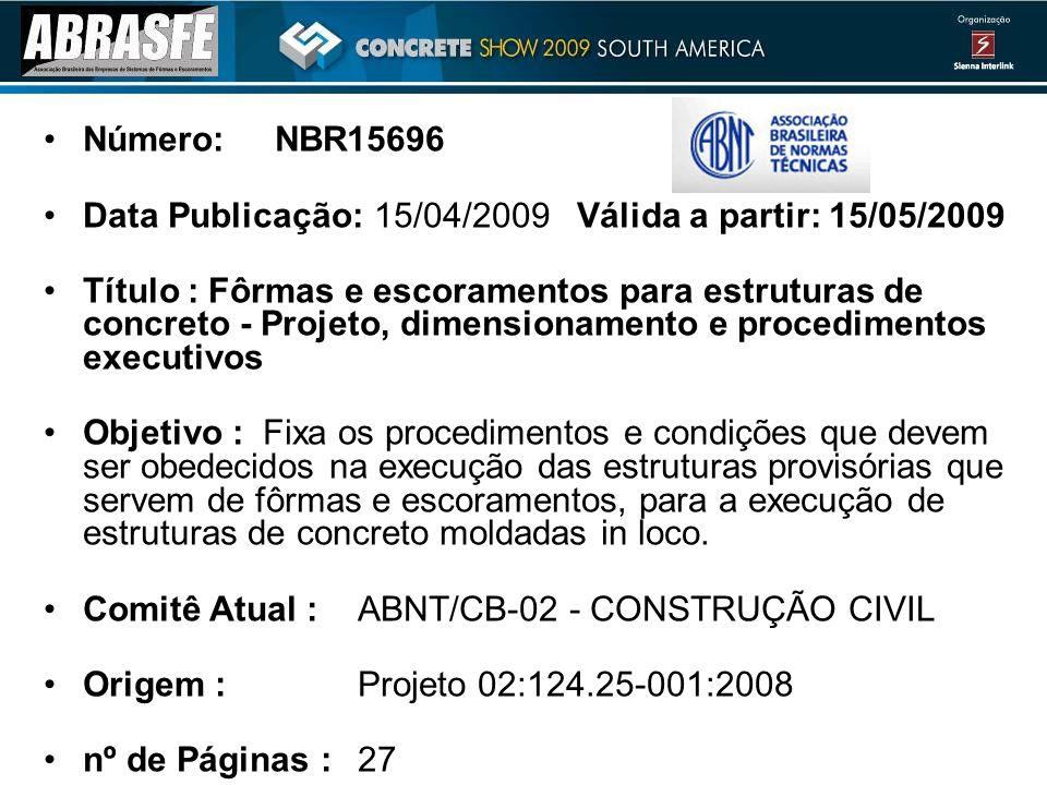 Número: NBR15696 Data Publicação: 15/04/2009 Válida a partir: 15/05/2009 Título : Fôrmas e escoramentos para estruturas de concreto - Projeto, dimensionamento e procedimentos executivos Objetivo : Fixa os procedimentos e condições que devem ser obedecidos na execução das estruturas provisórias que servem de fôrmas e escoramentos, para a execução de estruturas de concreto moldadas in loco.