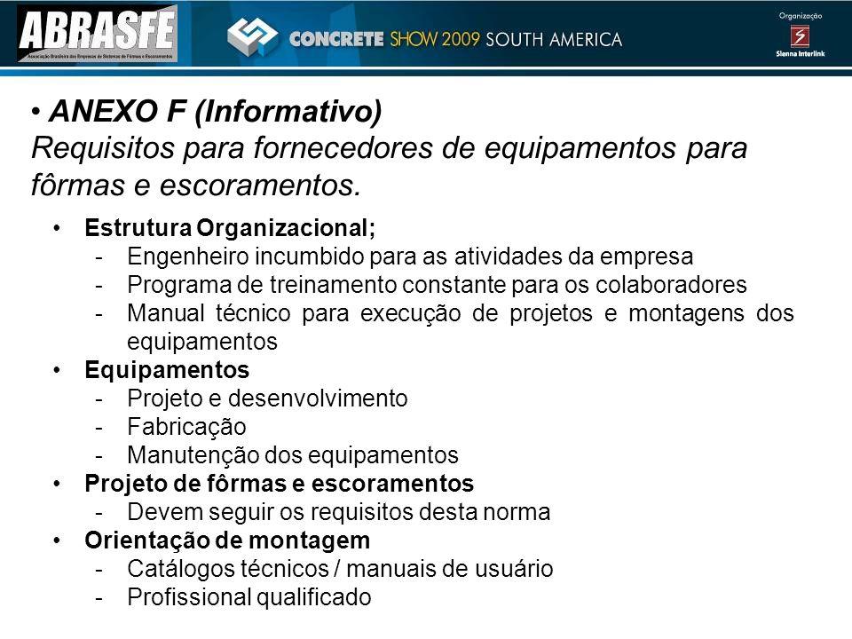 ANEXO F (Informativo) Requisitos para fornecedores de equipamentos para fôrmas e escoramentos. Estrutura Organizacional; -Engenheiro incumbido para as