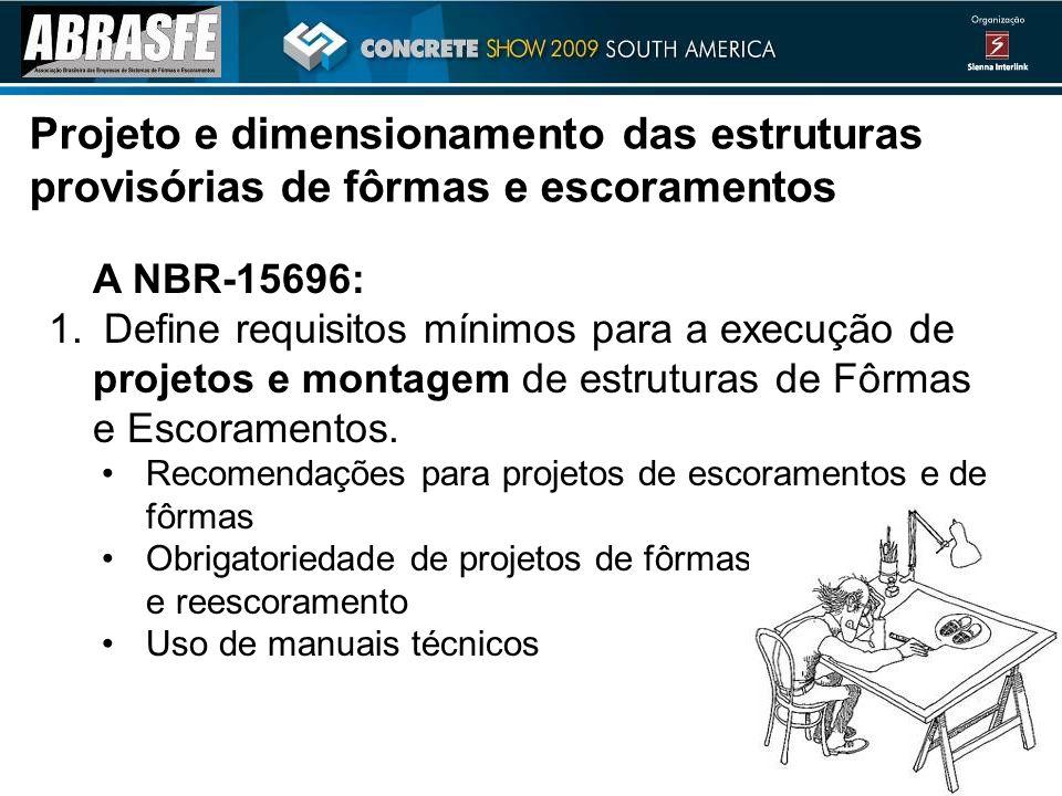 A NBR-15696: 1. Define requisitos mínimos para a execução de projetos e montagem de estruturas de Fôrmas e Escoramentos. Recomendações para projetos d