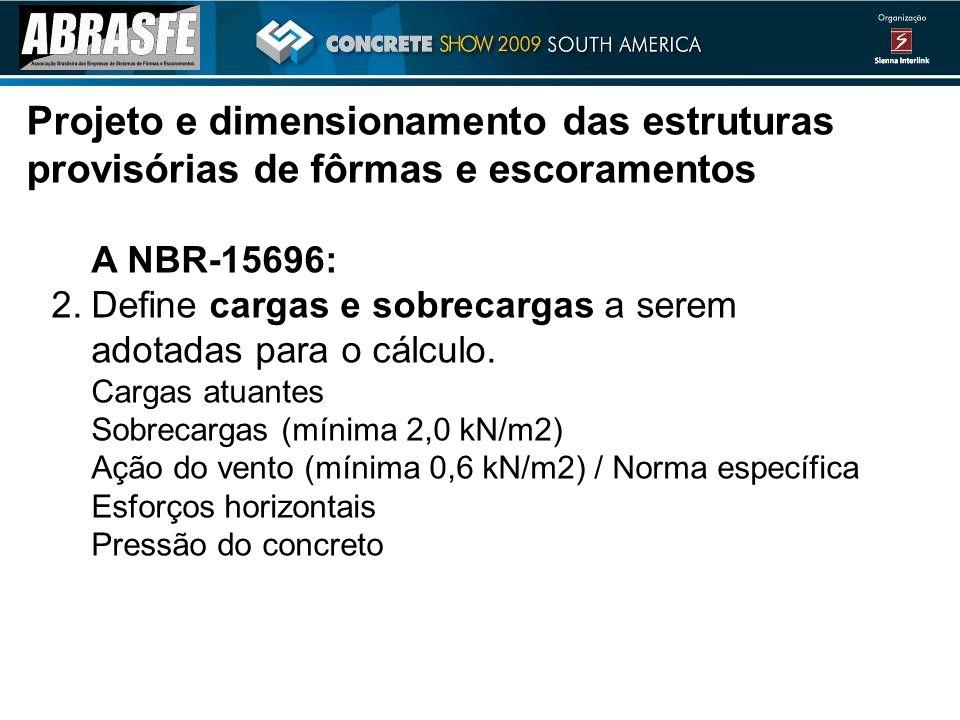 A NBR-15696: 2.Define cargas e sobrecargas a serem adotadas para o cálculo. Cargas atuantes Sobrecargas (mínima 2,0 kN/m2) Ação do vento (mínima 0,6 k