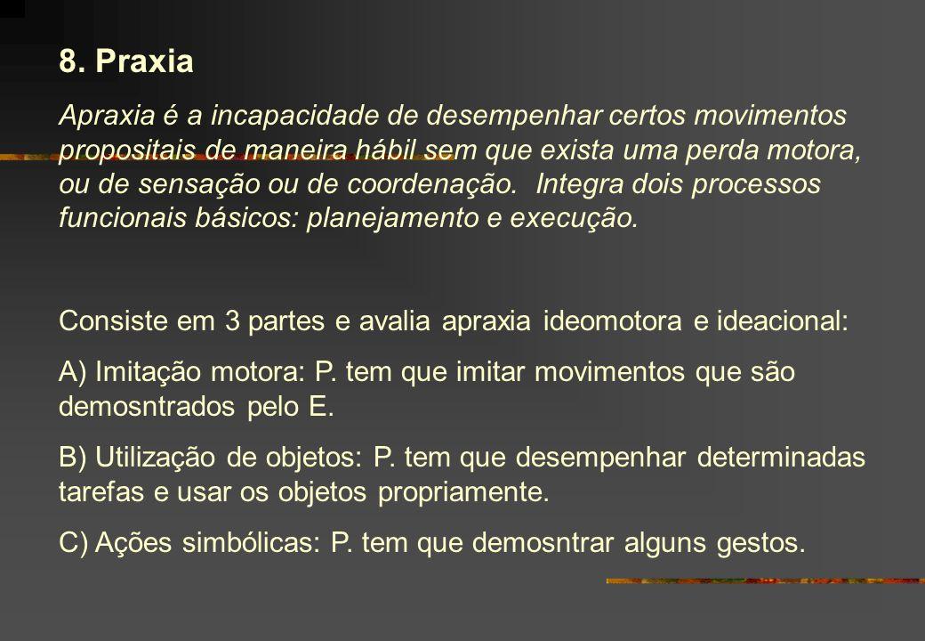 8. Praxia Apraxia é a incapacidade de desempenhar certos movimentos propositais de maneira hábil sem que exista uma perda motora, ou de sensação ou de