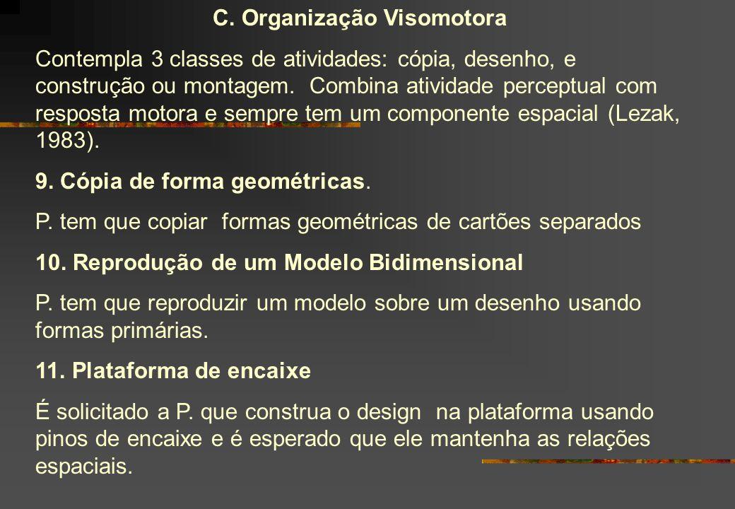 C. Organização Visomotora Contempla 3 classes de atividades: cópia, desenho, e construção ou montagem. Combina atividade perceptual com resposta motor