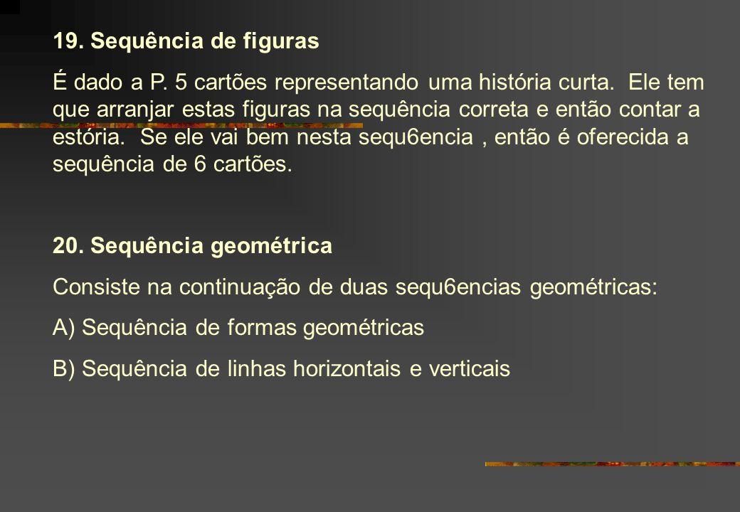 19. Sequência de figuras É dado a P. 5 cartões representando uma história curta. Ele tem que arranjar estas figuras na sequência correta e então conta