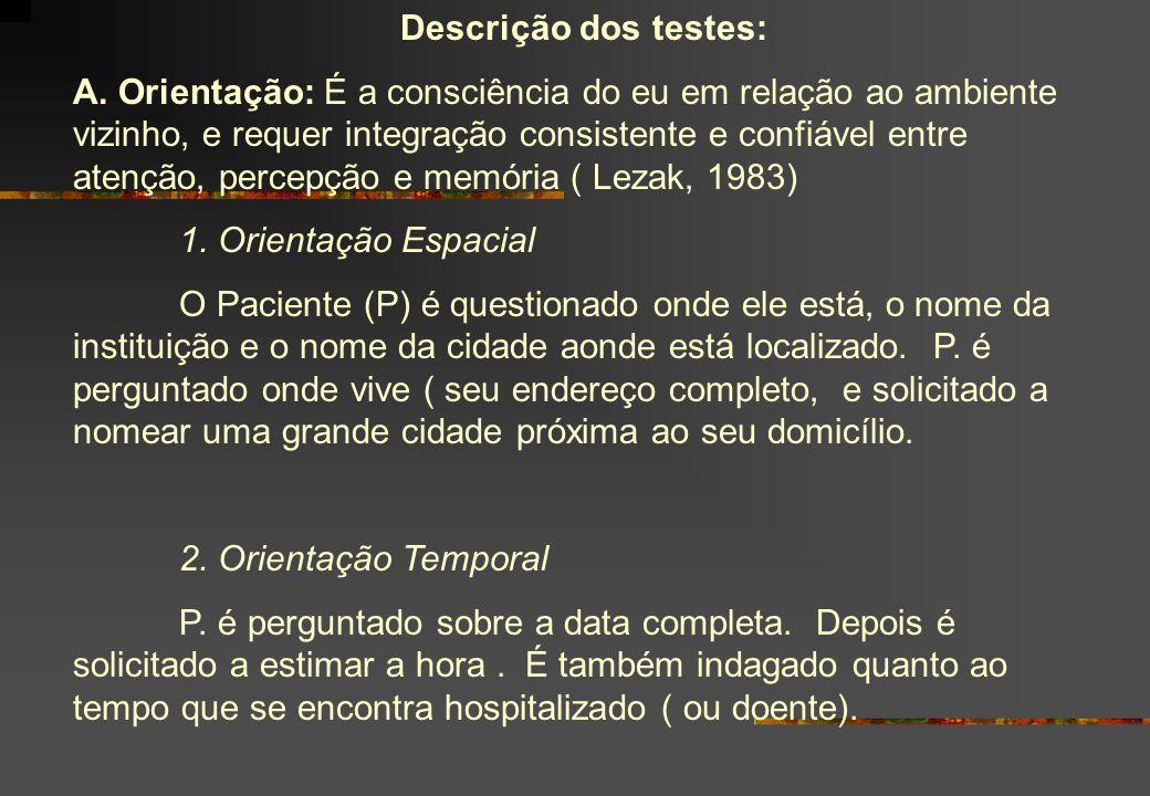Descrição dos testes: A. Orientação: É a consciência do eu em relação ao ambiente vizinho, e requer integração consistente e confiável entre atenção,
