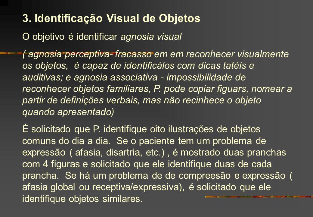 3. Identificação Visual de Objetos O objetivo é identificar agnosia visual ( agnosia perceptiva- fracasso em em reconhecer visualmente os objetos, é c