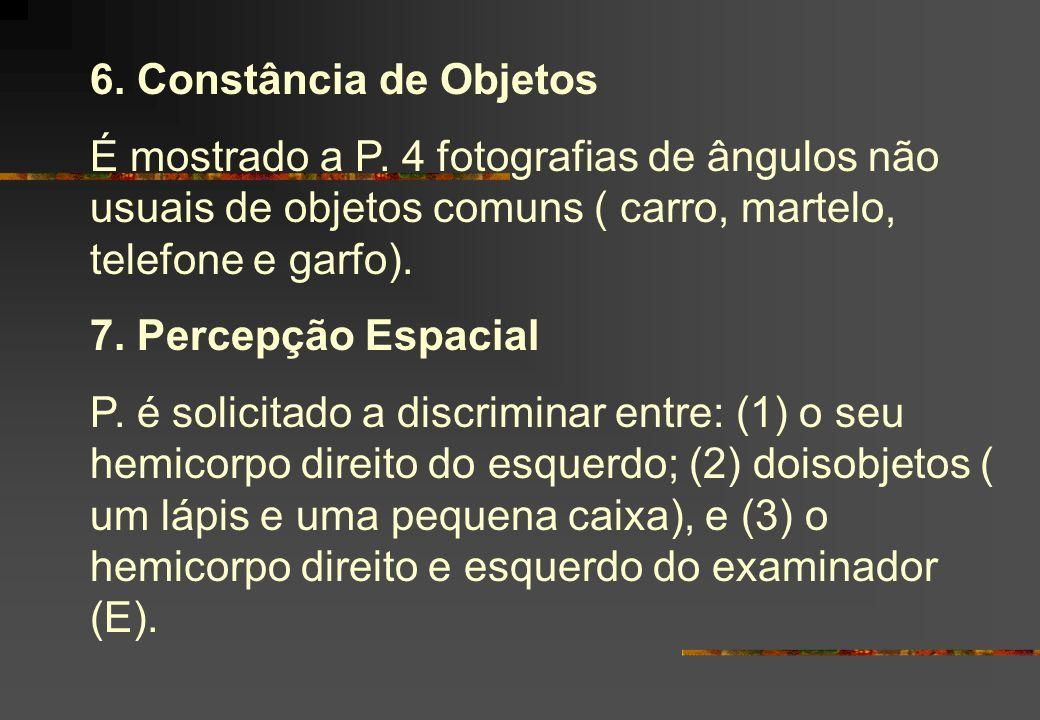 6. Constância de Objetos É mostrado a P. 4 fotografias de ângulos não usuais de objetos comuns ( carro, martelo, telefone e garfo). 7. Percepção Espac