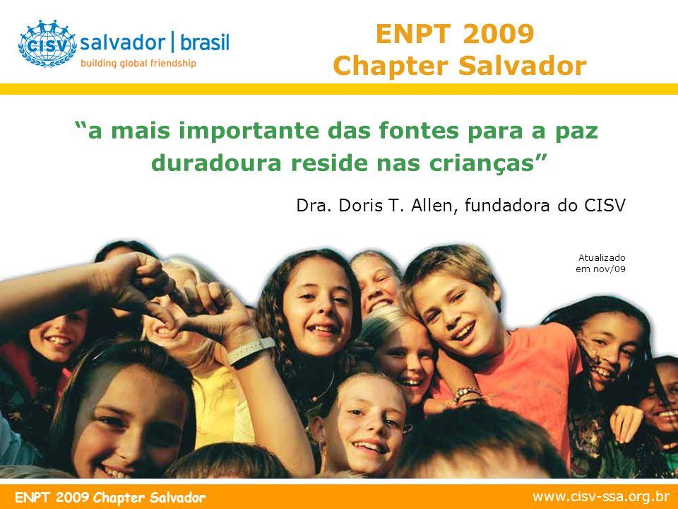 www.cisv-ssa.org.br ENPT 2009 Chapter Salvador Prioridades do CISV Salvador 1.Liderança é a chave para o sucesso 2.Cooperação com outras organizações 3.Suporte Financeiro 4.Fortalecimento do Chapter 5.Ser mais inclusivo