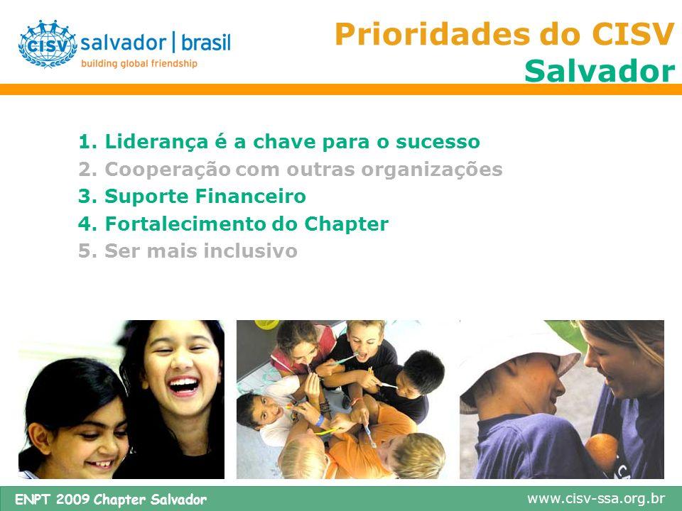 www.cisv-ssa.org.br ENPT 2009 Chapter Salvador Prioridades do CISV Salvador 1.Liderança é a chave para o sucesso 2.Cooperação com outras organizações