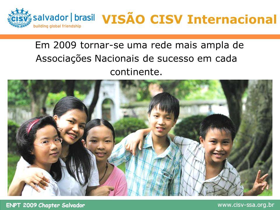 www.cisv-ssa.org.br ENPT 2009 Chapter Salvador VISÃO Chapter Salvador 2008-2009 Em 2009 ser um dos 3 maiores chapteres do Brasil em número de participantes em programas nacionais e internacionais, todos devidamente treinados.