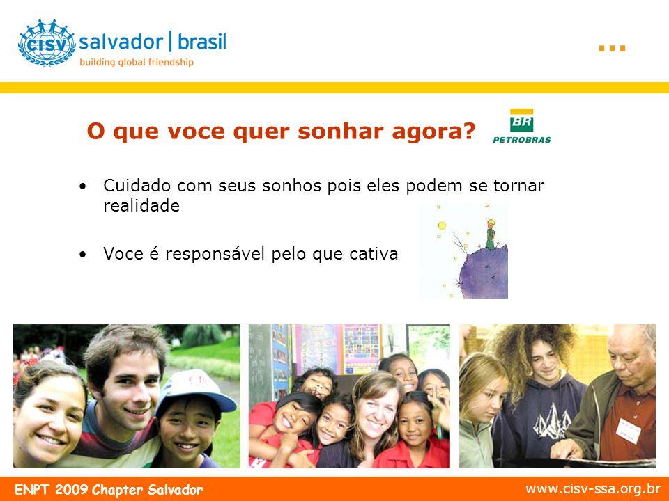 www.cisv-ssa.org.br ENPT 2009 Chapter Salvador Cuidado com seus sonhos pois eles podem se tornar realidade Voce é responsável pelo que cativa O que vo