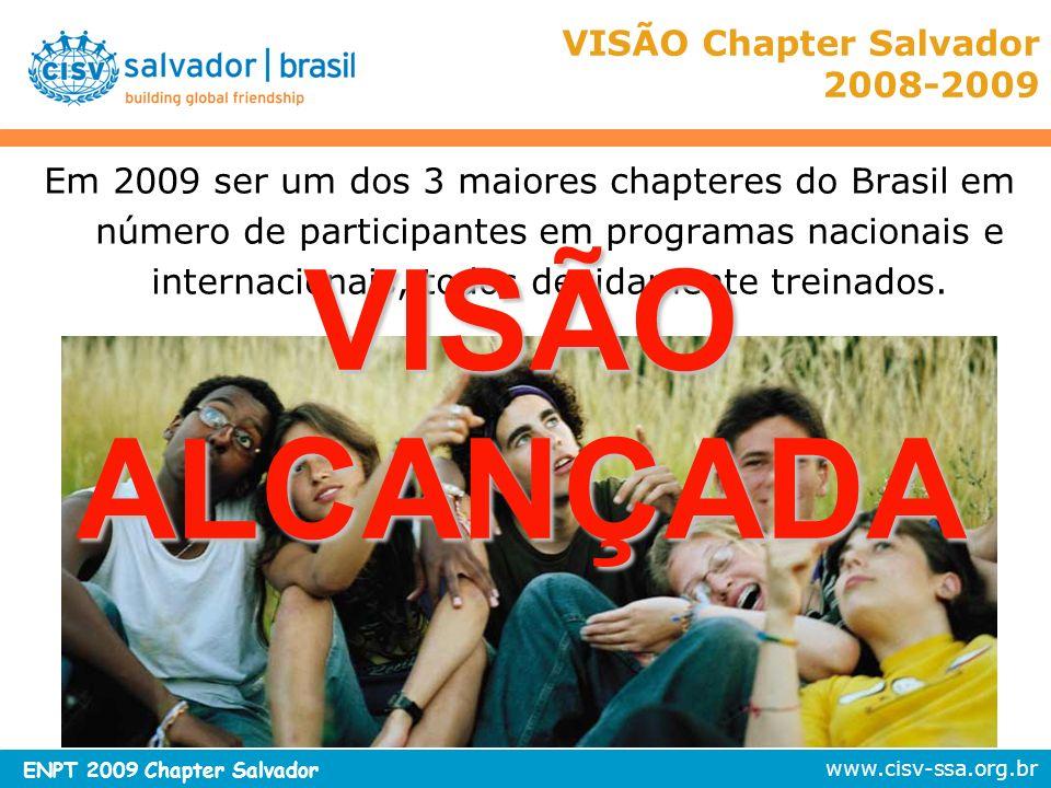 www.cisv-ssa.org.br ENPT 2009 Chapter Salvador VISÃO Chapter Salvador 2009-2010 Até 2010 trabalhar a proposta educacional do CISV para triplicar o número de associados ativos em relação a 2008.