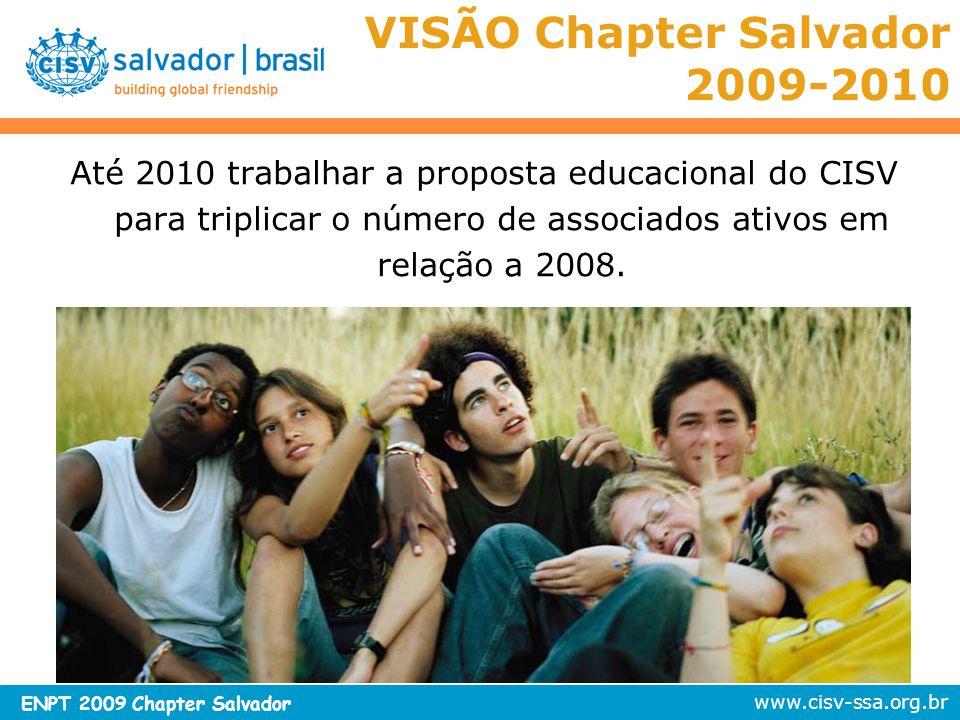 www.cisv-ssa.org.br ENPT 2009 Chapter Salvador VISÃO Chapter Salvador 2009-2010 Até 2010 trabalhar a proposta educacional do CISV para triplicar o núm