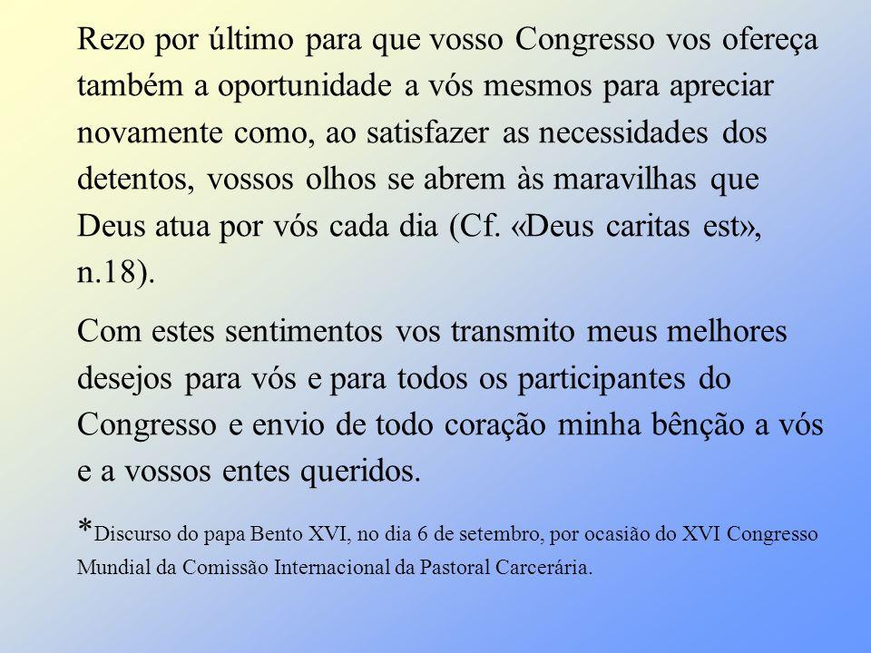 Rezo por último para que vosso Congresso vos ofereça também a oportunidade a vós mesmos para apreciar novamente como, ao satisfazer as necessidades do