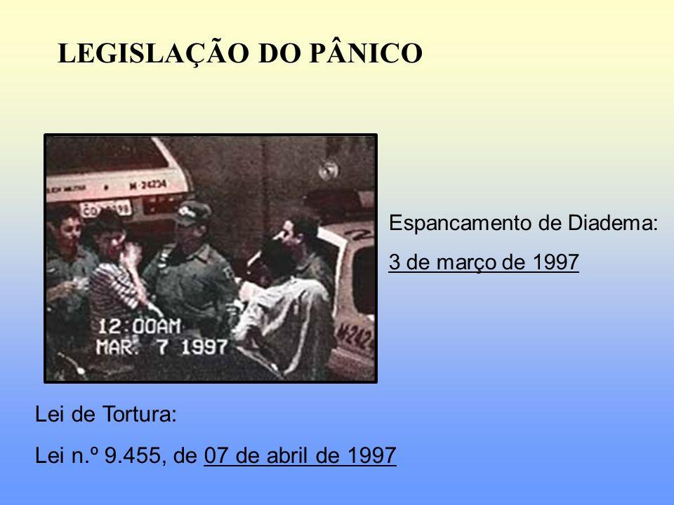LEGISLAÇÃO DO PÂNICO Espancamento de Diadema: 3 de março de 1997 Lei de Tortura: Lei n.º 9.455, de 07 de abril de 1997
