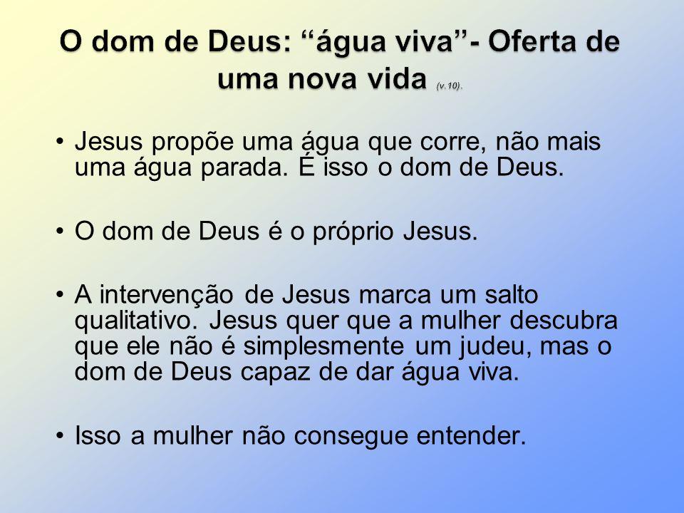 Jesus propõe uma água que corre, não mais uma água parada. É isso o dom de Deus. O dom de Deus é o próprio Jesus. A intervenção de Jesus marca um salt