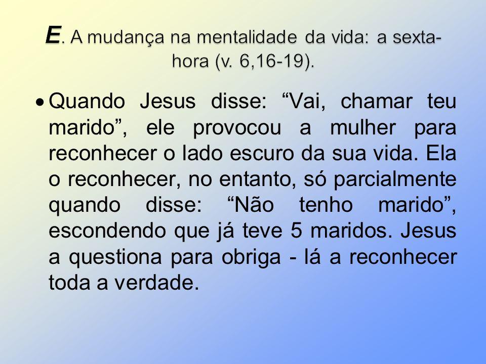 Quando Jesus disse: Vai, chamar teu marido, ele provocou a mulher para reconhecer o lado escuro da sua vida. Ela o reconhecer, no entanto, só parcialm