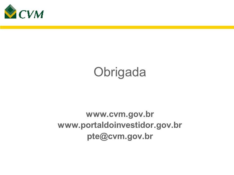 Obrigada www.cvm.gov.br www.portaldoinvestidor.gov.br pte@cvm.gov.br