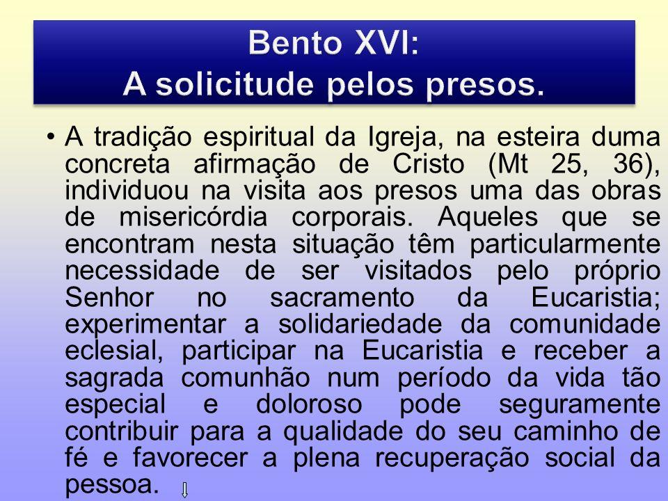 A tradição espiritual da Igreja, na esteira duma concreta afirmação de Cristo (Mt 25, 36), individuou na visita aos presos uma das obras de misericórd