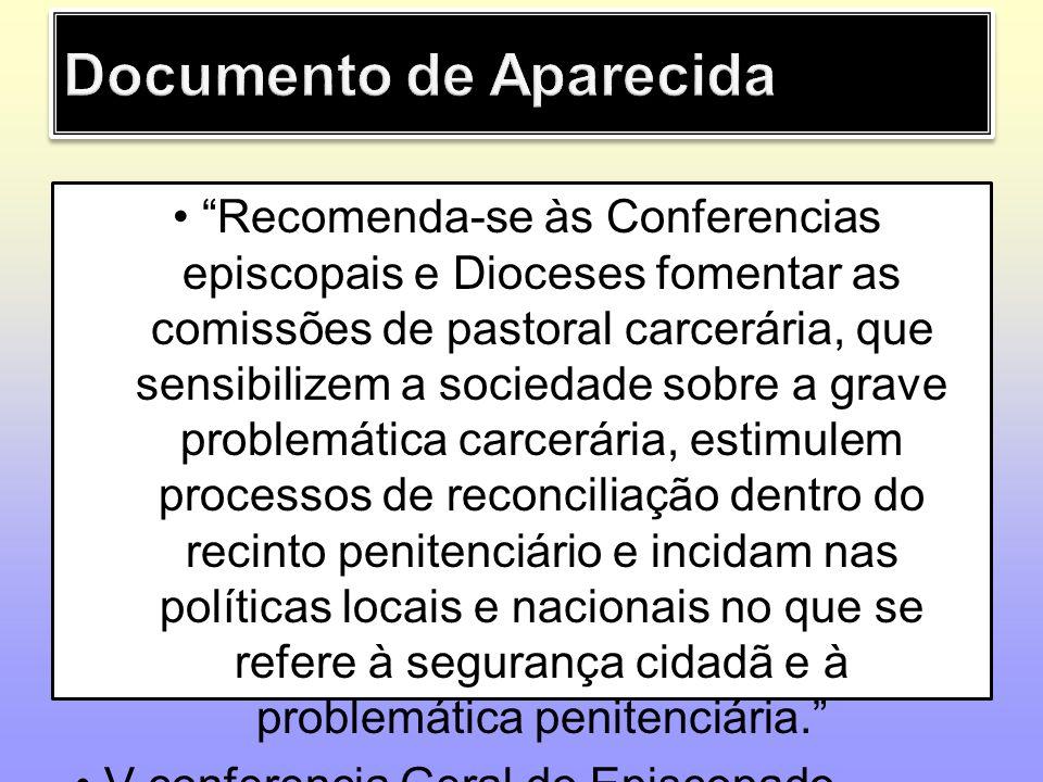 Recomenda-se às Conferencias episcopais e Dioceses fomentar as comissões de pastoral carcerária, que sensibilizem a sociedade sobre a grave problemáti