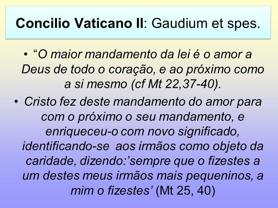 Concilio Vaticano II: Gaudium et spes. O maior mandamento da lei é o amor a Deus de todo o coração, e ao próximo como a si mesmo (cf Mt 22,37-40). Cri