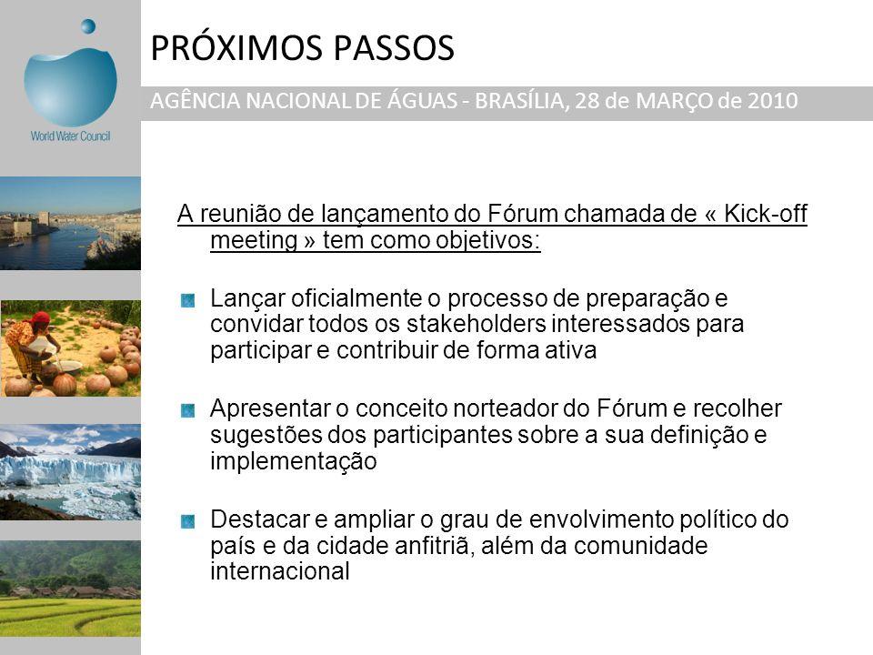 PRÓXIMOS PASSOS AGÊNCIA NACIONAL DE ÁGUAS - BRASÍLIA, 28 de MARÇO de 2010 A reunião de lançamento do Fórum chamada de « Kick-off meeting » tem como ob
