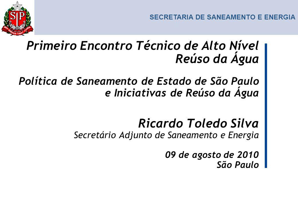 SECRETARIA DE SANEAMENTO E ENERGIA Ricardo Toledo Silva Secretário Adjunto de Saneamento e Energia 09 de agosto de 2010 São Paulo Primeiro Encontro Té