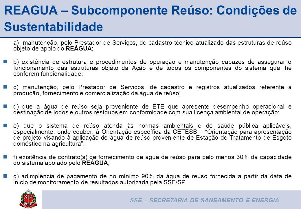 SSE – SECRETARIA DE SANEAMENTO E ENERGIA 13 REAGUA – Subcomponente Reúso: Condições de Sustentabilidade a) manutenção, pelo Prestador de Serviços, de