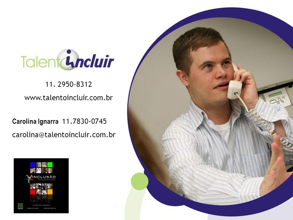 11. 2950-8312 www.talentoincluir.com.br Carolina Ignarra 11.7830-0745 carolina@talentoincluir.com.br